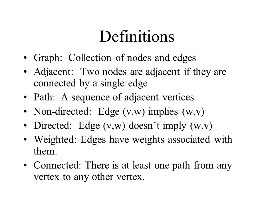 Definitions Graph: Collection of nodes and edges Adjacent