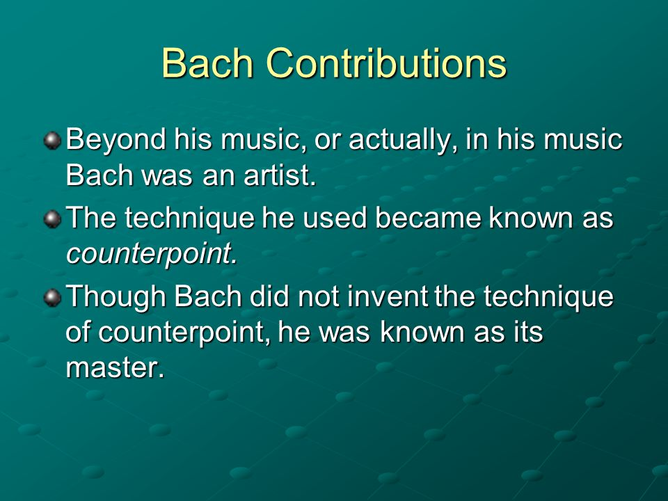 Bach Contributions Beyond his music, or actually, in his music Bach was an artist.