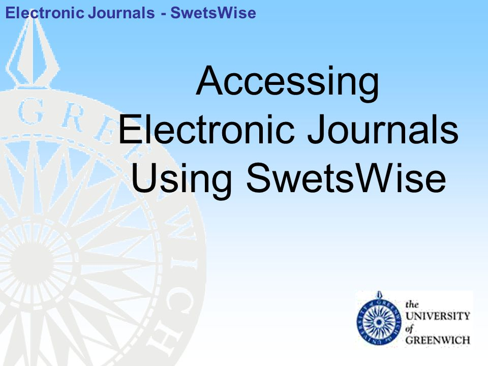 Accessing Electronic Journals Using SwetsWise Electronic Journals - SwetsWise