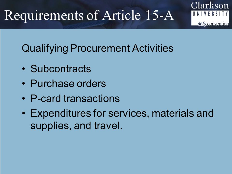 Requirements of Article 15-A Qualifying Procurement Activities Subcontracts Purchase orders P-card transactions Expenditures for services, materials and supplies, and travel.