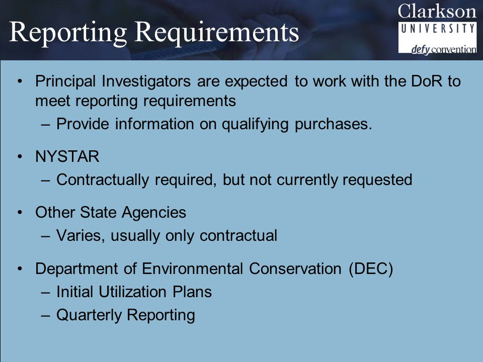 Reporting Requirements Principal Investigators are expected to work with the DoR to meet reporting requirements –Provide information on qualifying purchases.