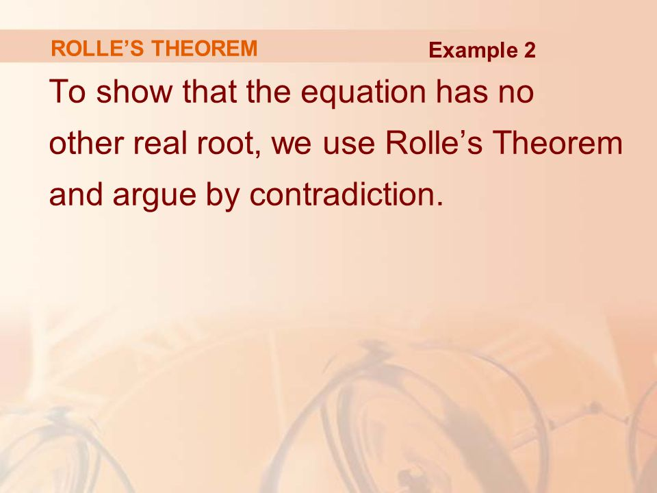 To show that the equation has no other real root, we use Rolle's Theorem and argue by contradiction.