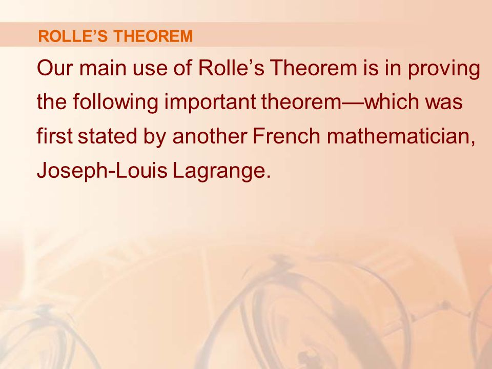 Our main use of Rolle's Theorem is in proving the following important theorem—which was first stated by another French mathematician, Joseph-Louis Lagrange.