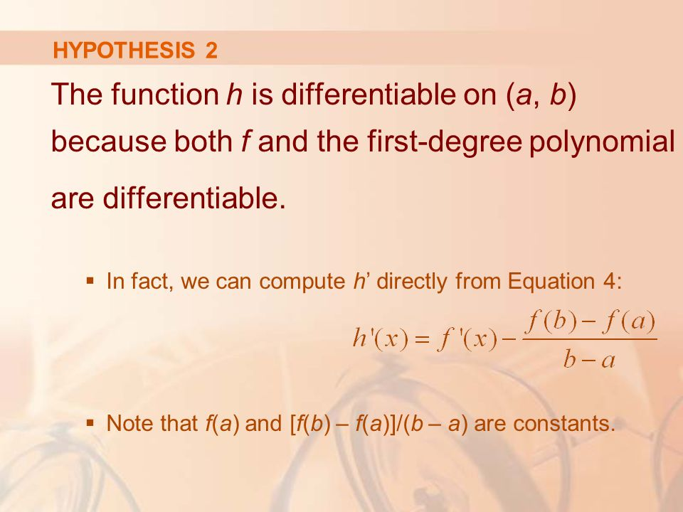 The function h is differentiable on (a, b) because both f and the first-degree polynomial are differentiable.