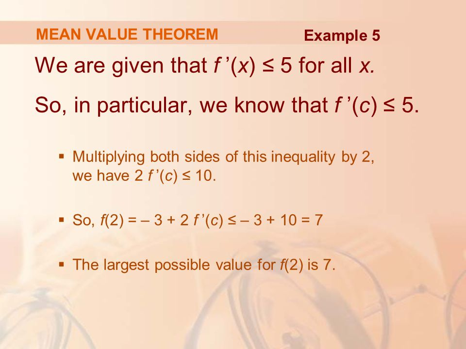 MEAN VALUE THEOREM We are given that f '(x) ≤ 5 for all x.
