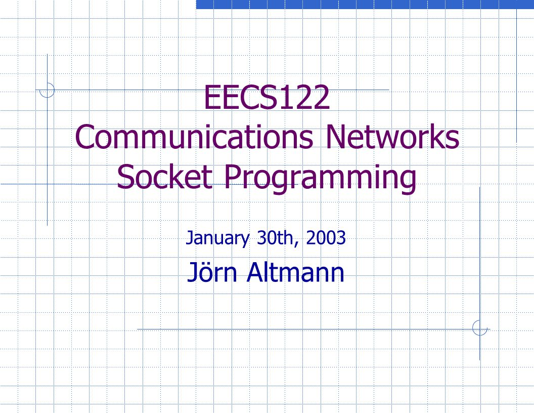 EECS122 Communications Networks Socket Programming January 30th, 2003 Jörn Altmann