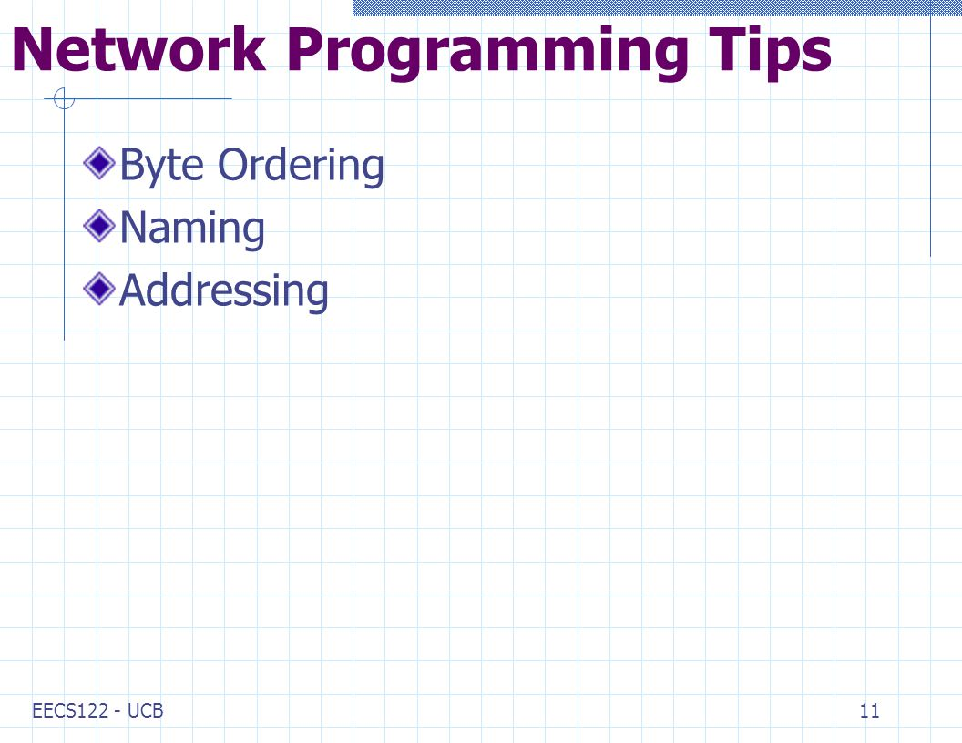 EECS122 - UCB11 Network Programming Tips Byte Ordering Naming Addressing