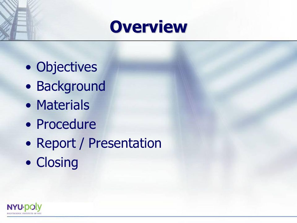 Overview Objectives Background Materials Procedure Report / Presentation Closing