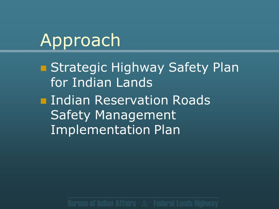 Bureau of Indian Affairs & Federal Lands Highway Approach Strategic Highway Safety Plan for Indian Lands Indian Reservation Roads Safety Management Implementation Plan