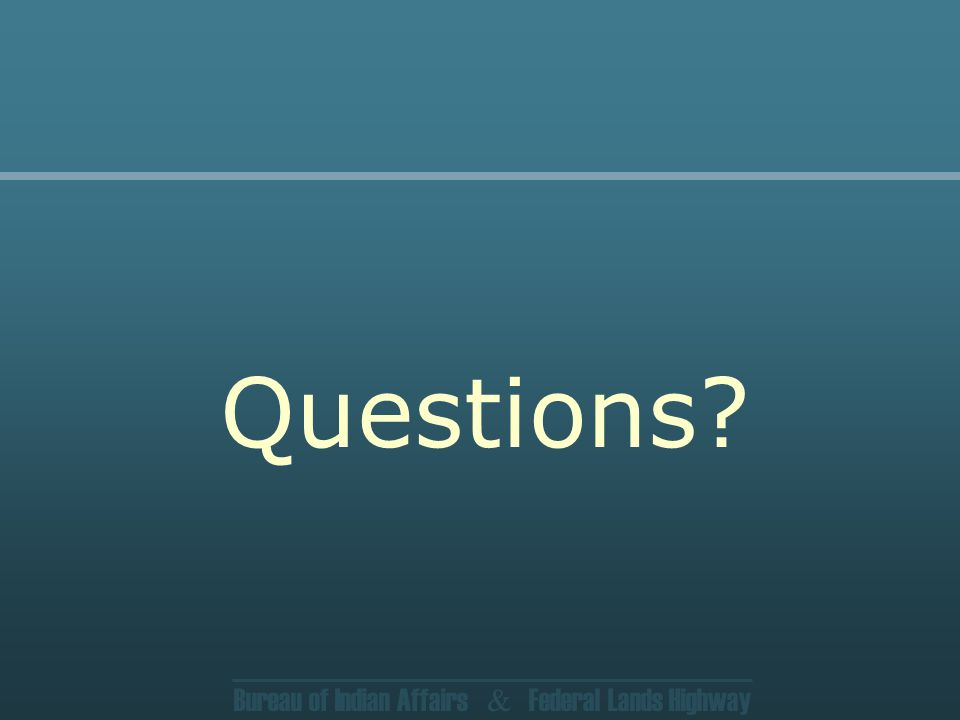 Bureau of Indian Affairs & Federal Lands Highway Questions
