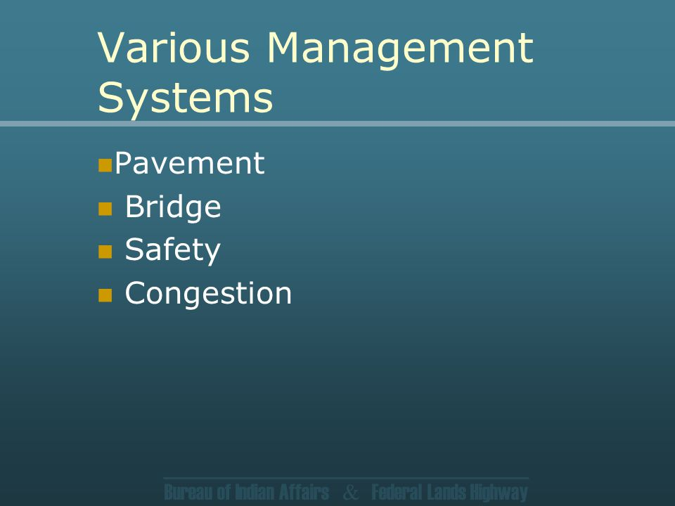 Bureau of Indian Affairs & Federal Lands Highway Various Management Systems Pavement Bridge Safety Congestion
