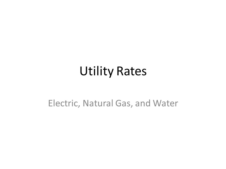 Utility Rates Electric, Natural Gas, and Water