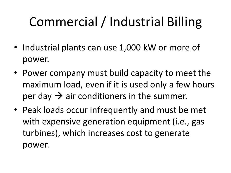Commercial / Industrial Billing Industrial plants can use 1,000 kW or more of power.