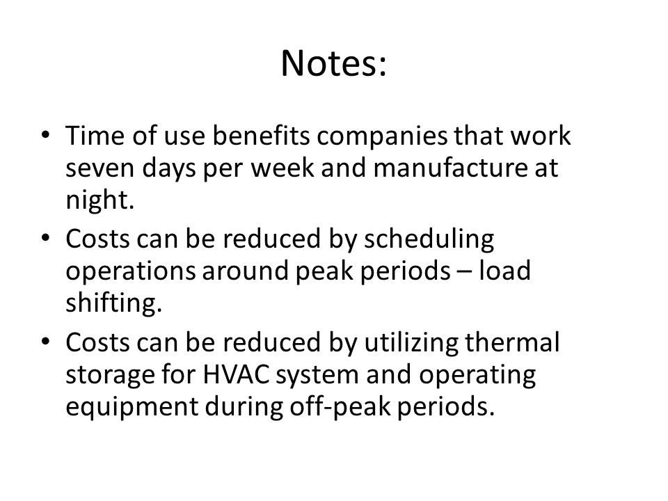 Notes: Time of use benefits companies that work seven days per week and manufacture at night.