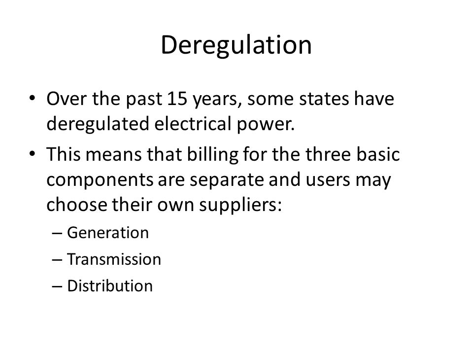 Deregulation Over the past 15 years, some states have deregulated electrical power.