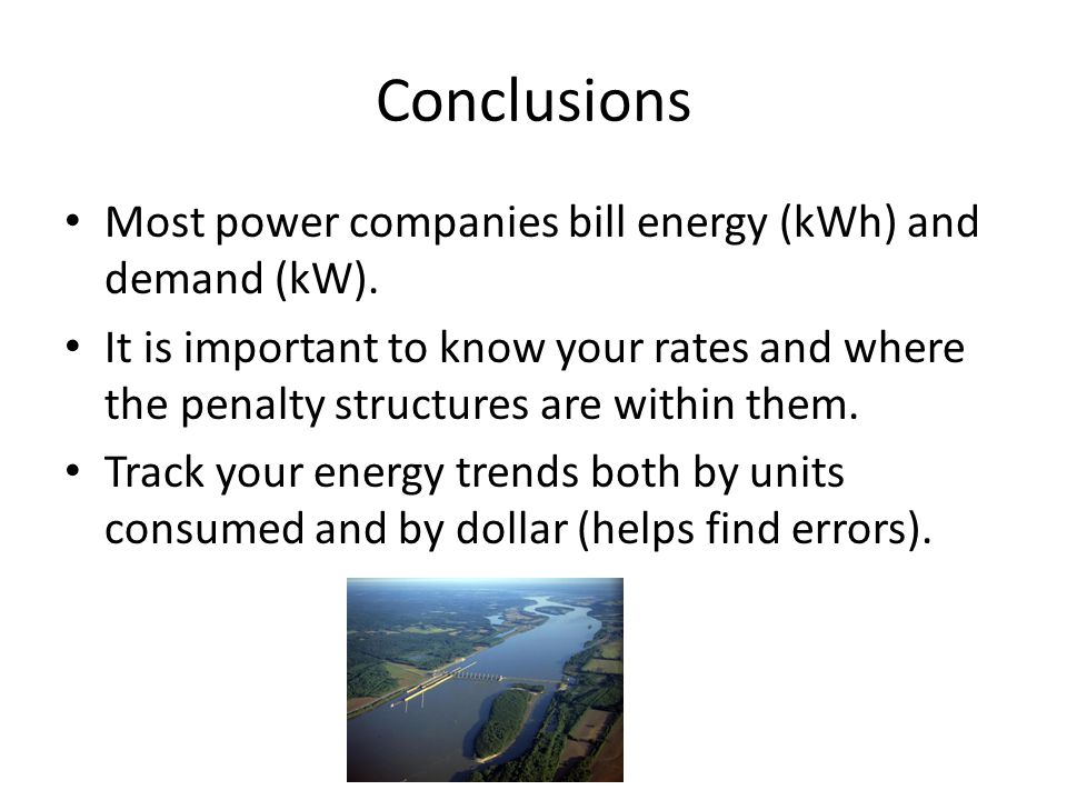 Conclusions Most power companies bill energy (kWh) and demand (kW).