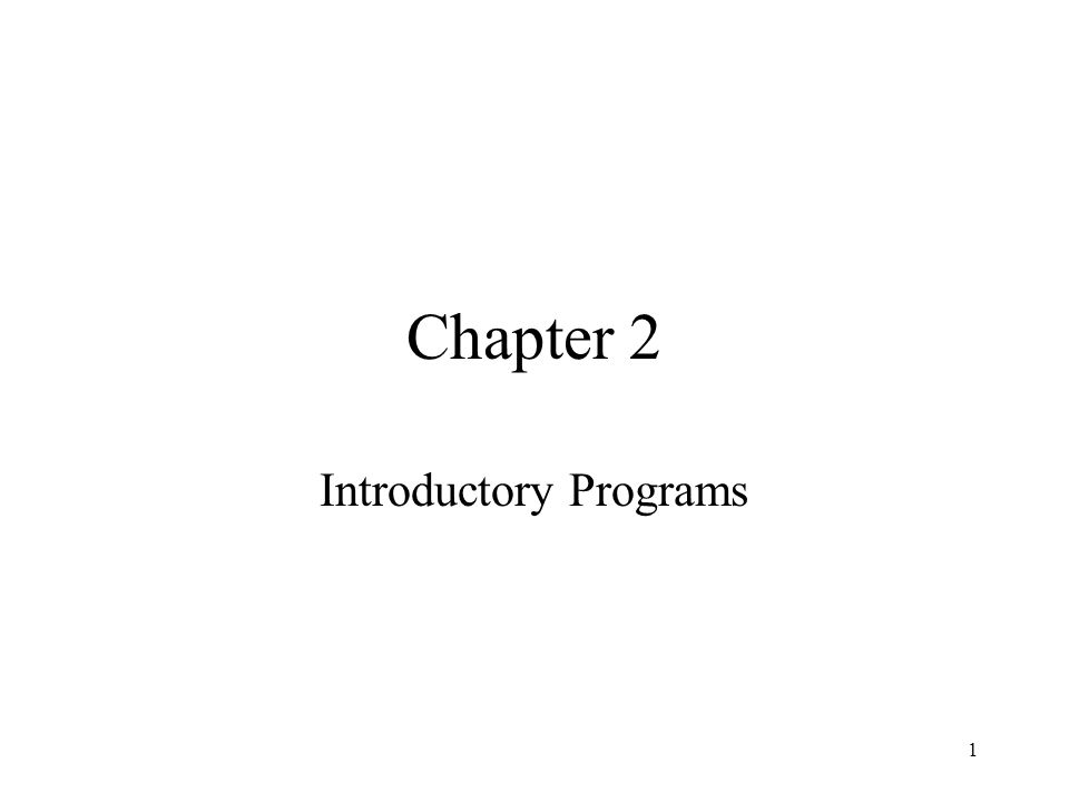 1 Chapter 2 Introductory Programs