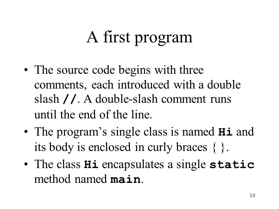 10 A first program The source code begins with three comments, each introduced with a double slash //.