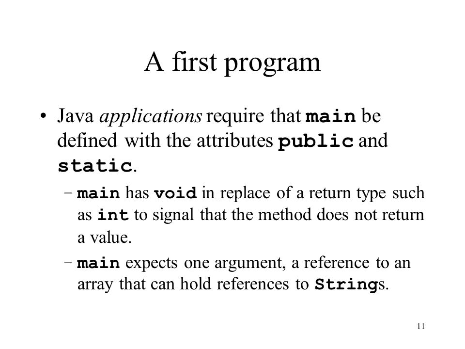 11 A first program Java applications require that main be defined with the attributes public and static.