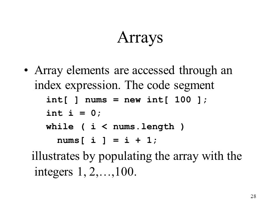 28 Arrays Array elements are accessed through an index expression.