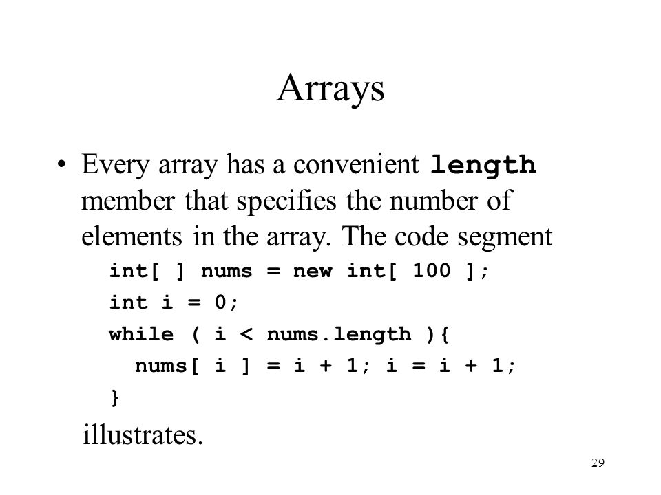 29 Arrays Every array has a convenient length member that specifies the number of elements in the array.