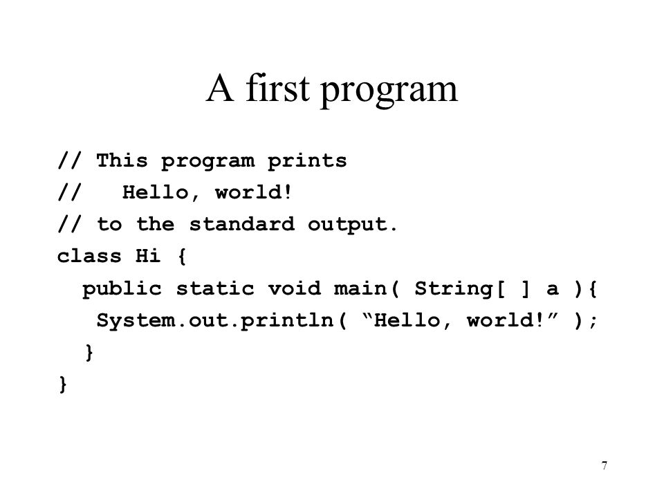 7 A first program // This program prints // Hello, world.