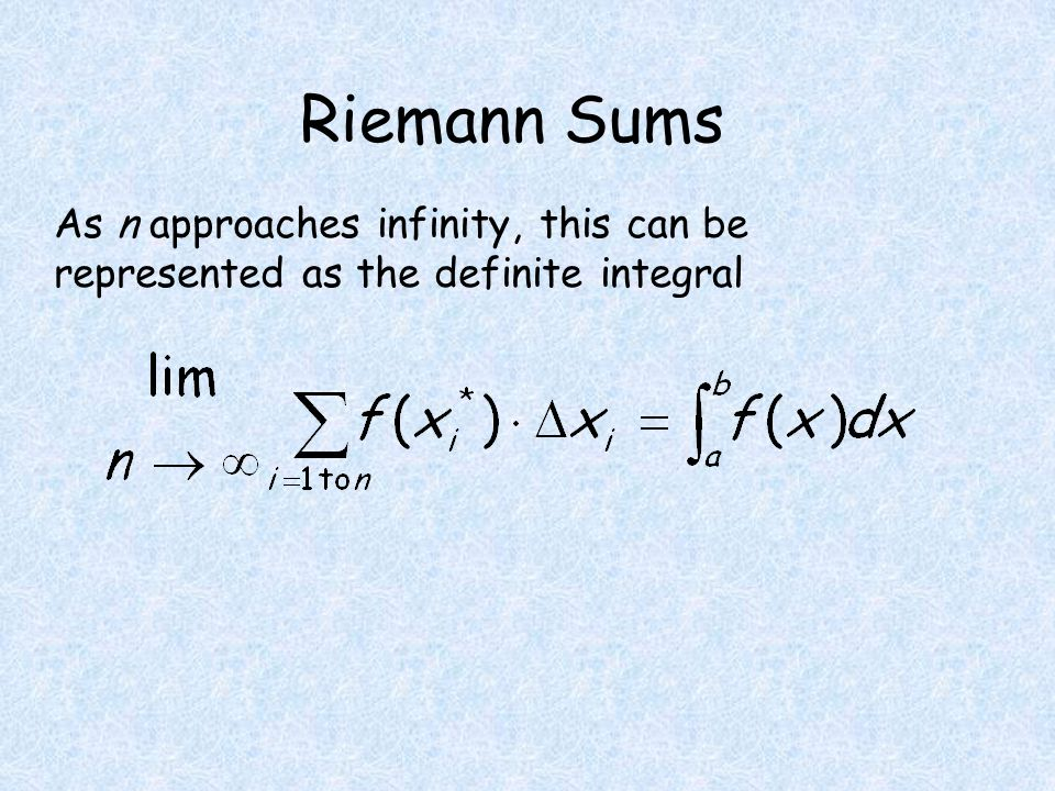 Riemann Sums As n approaches infinity, this can be represented as the definite integral