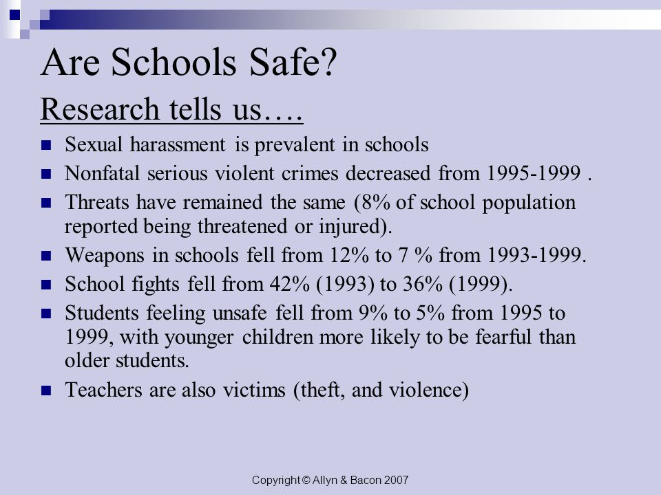 Copyright © Allyn & Bacon 2007 Are Schools Safe. Research tells us….
