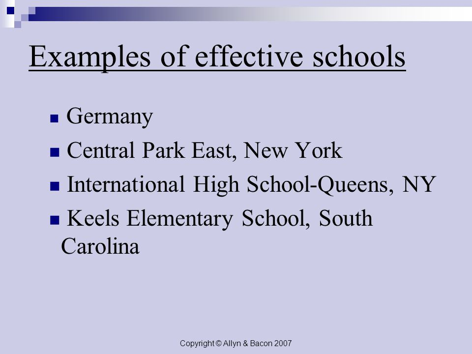 Copyright © Allyn & Bacon 2007 Examples of effective schools Germany Central Park East, New York International High School-Queens, NY Keels Elementary School, South Carolina
