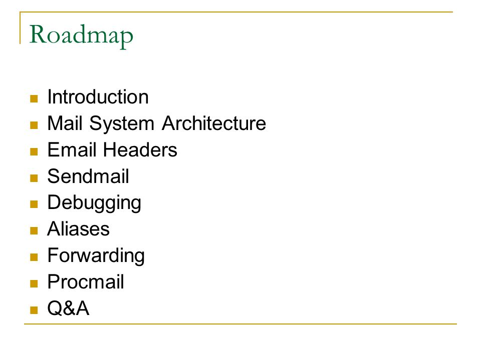 Roadmap Introduction Mail System Architecture  Headers Sendmail Debugging Aliases Forwarding Procmail Q&A
