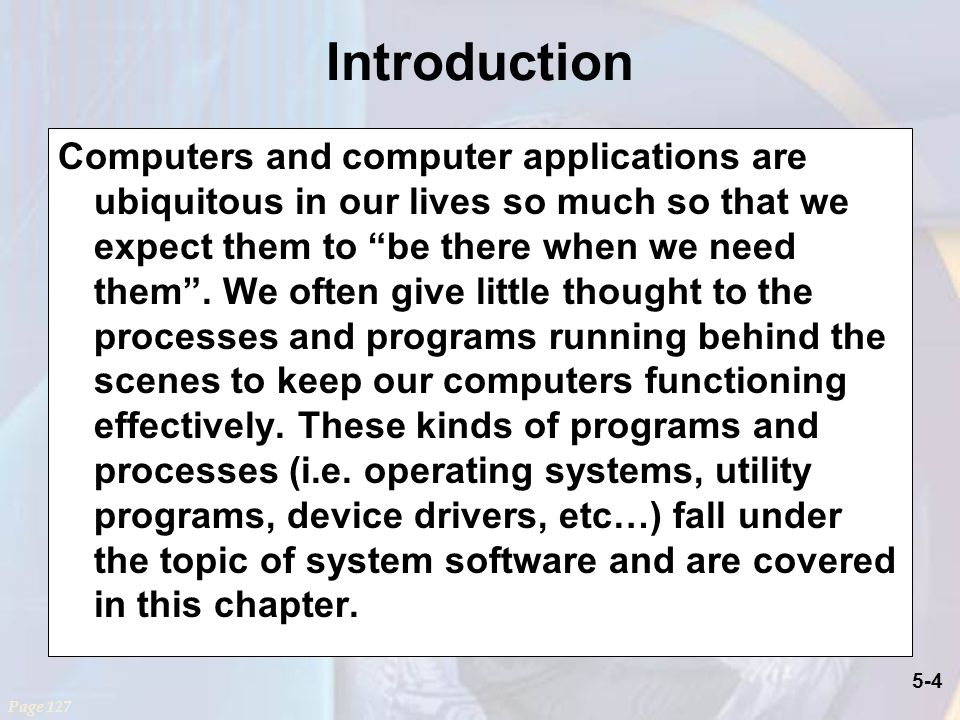 5-4 Introduction Computers and computer applications are ubiquitous in our lives so much so that we expect them to be there when we need them .