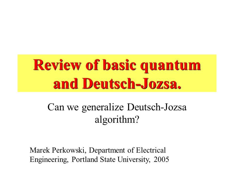 Review of basic quantum and Deutsch-Jozsa. Can we generalize Deutsch-Jozsa algorithm.