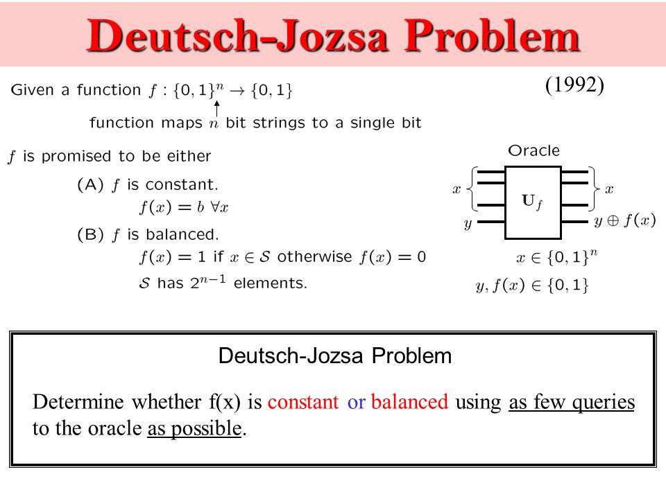 Deutsch-Jozsa Problem Determine whether f(x) is constant or balanced using as few queries to the oracle as possible.