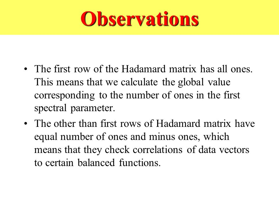 Observations The first row of the Hadamard matrix has all ones.
