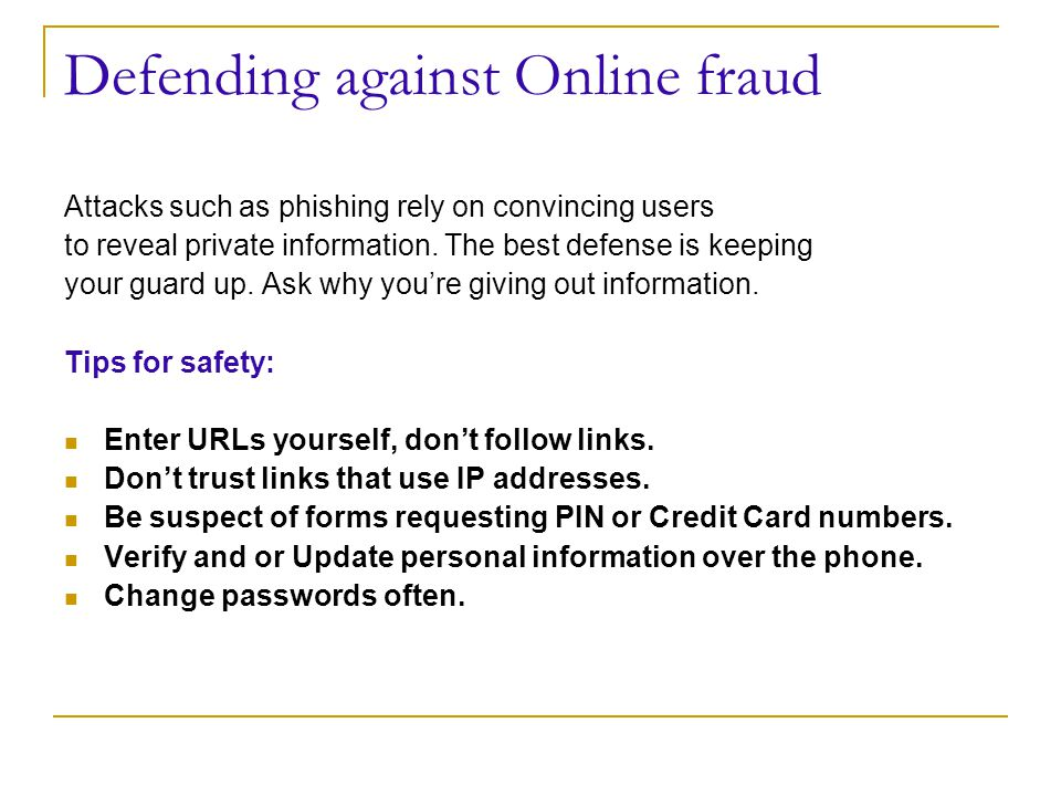 Defending against Online fraud Attacks such as phishing rely on convincing users to reveal private information.