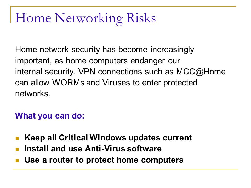 Home Networking Risks Home network security has become increasingly important, as home computers endanger our internal security.