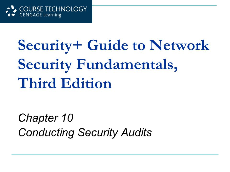 Security+ Guide to Network Security Fundamentals, Third Edition Chapter 10 Conducting Security Audits