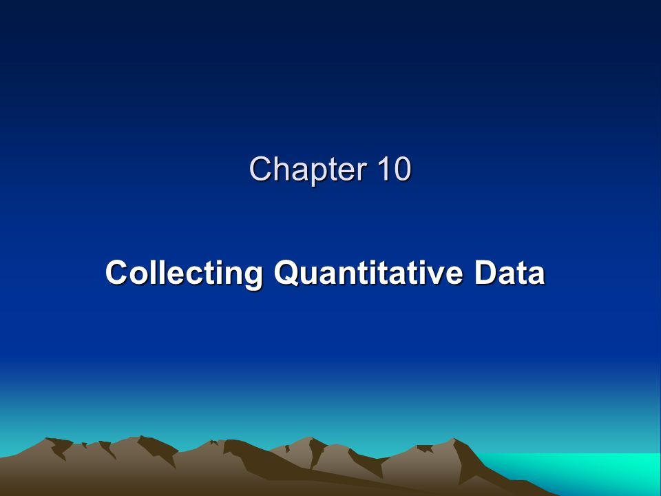Chapter 10 Collecting Quantitative Data