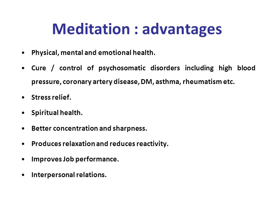 Meditation : advantages Physical, mental and emotional health.