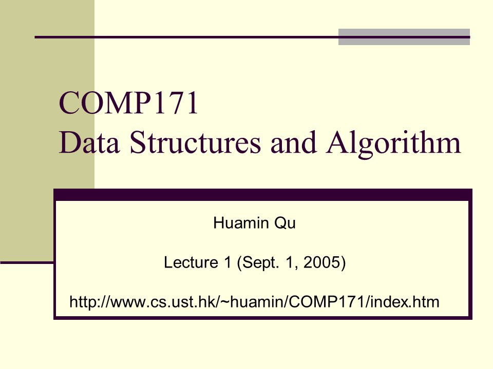 COMP171 Data Structures and Algorithm Huamin Qu Lecture 1 (Sept.