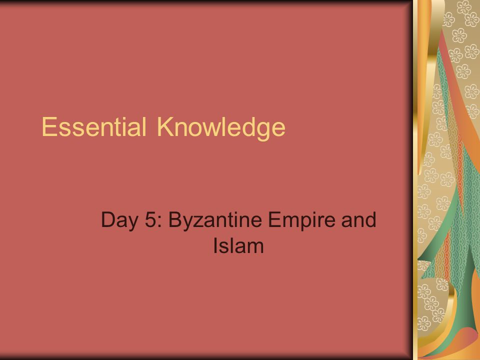 Essential Knowledge Day 5: Byzantine Empire and Islam