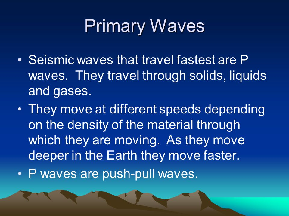 Primary Waves Seismic waves that travel fastest are P waves.