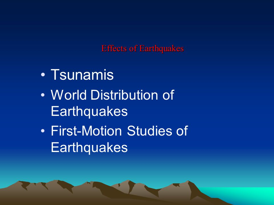 Effects of Earthquakes Tsunamis World Distribution of Earthquakes First-Motion Studies of Earthquakes