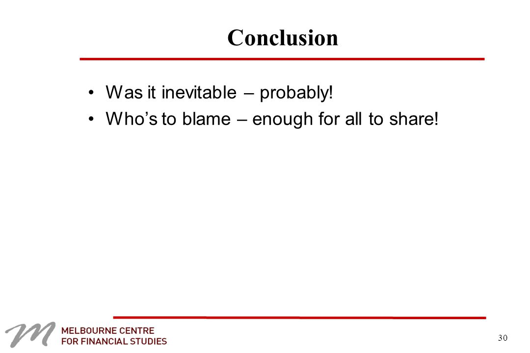 30 Conclusion Was it inevitable – probably! Who's to blame – enough for all to share!