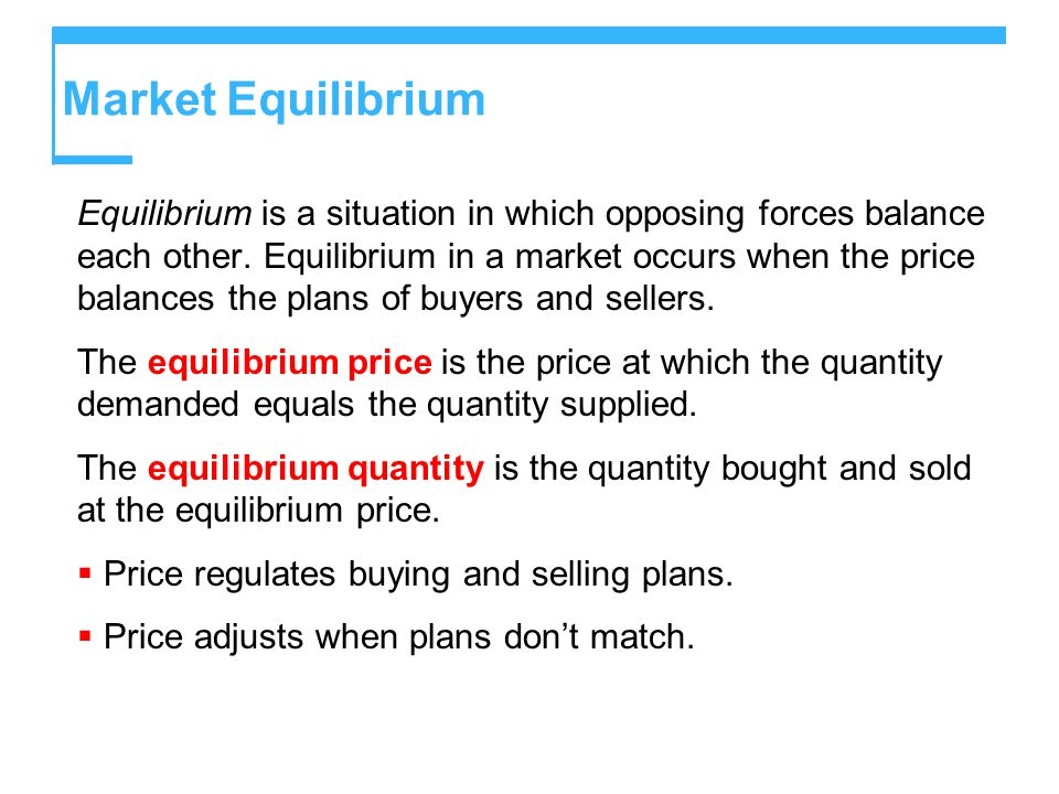 Market Equilibrium Equilibrium is a situation in which opposing forces balance each other.