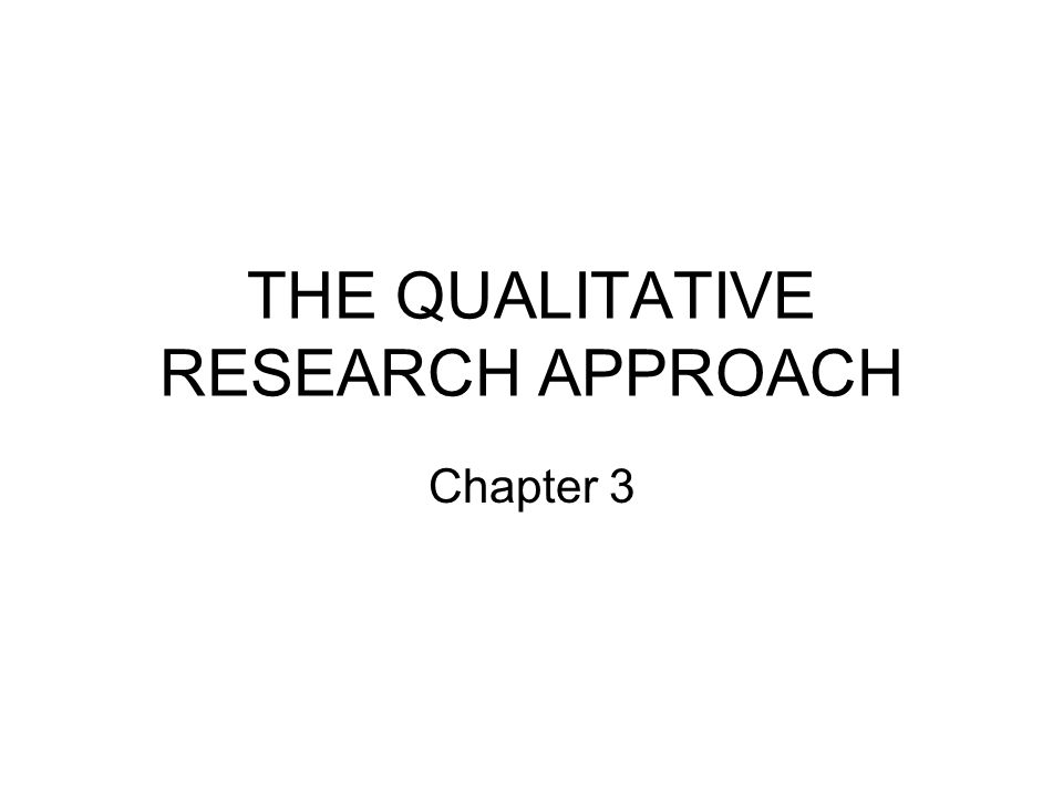 THE QUALITATIVE RESEARCH APPROACH Chapter 3