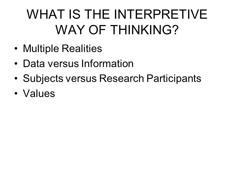 WHAT IS THE INTERPRETIVE WAY OF THINKING.
