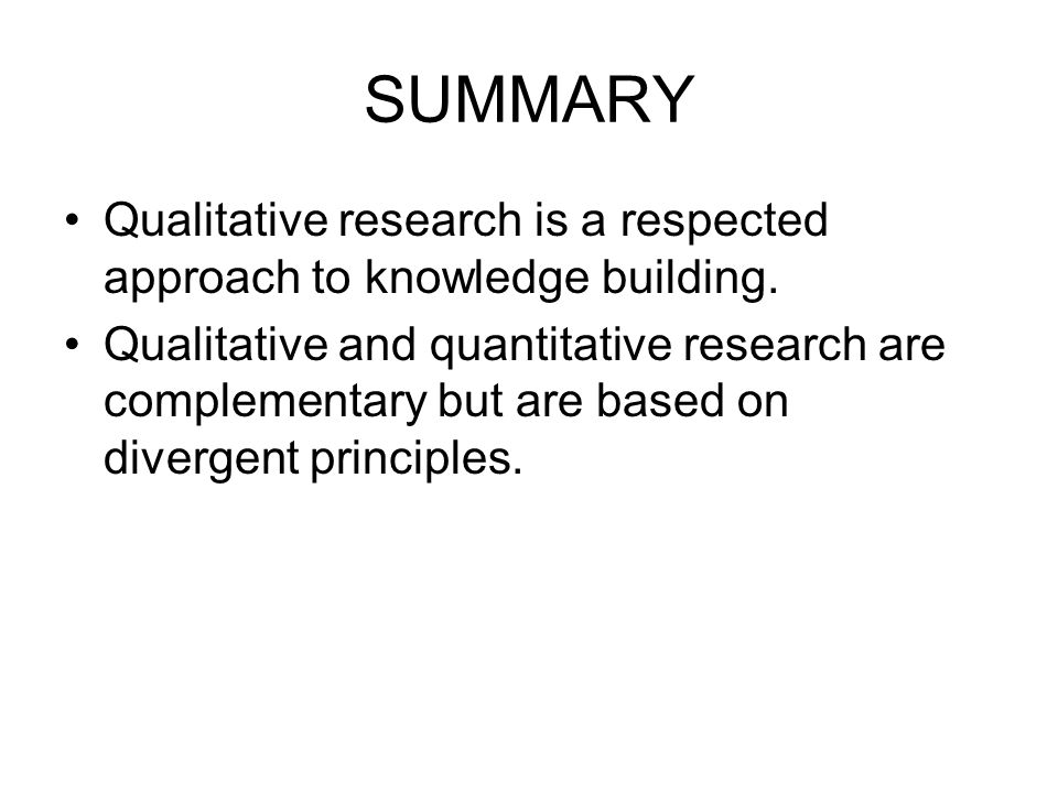 SUMMARY Qualitative research is a respected approach to knowledge building.