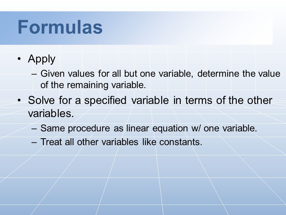 Formulas Apply –Given values for all but one variable, determine the value of the remaining variable.