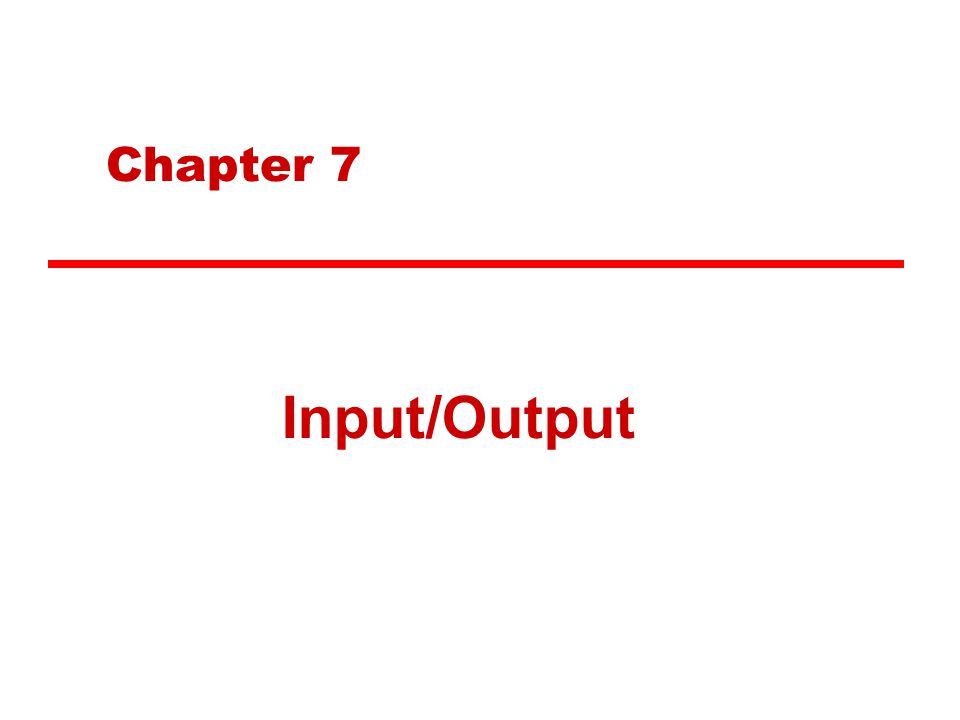 Chapter 7 Input/Output